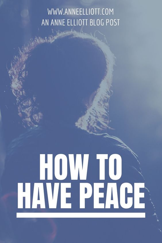 How to Have Peace | AnneElliott.com