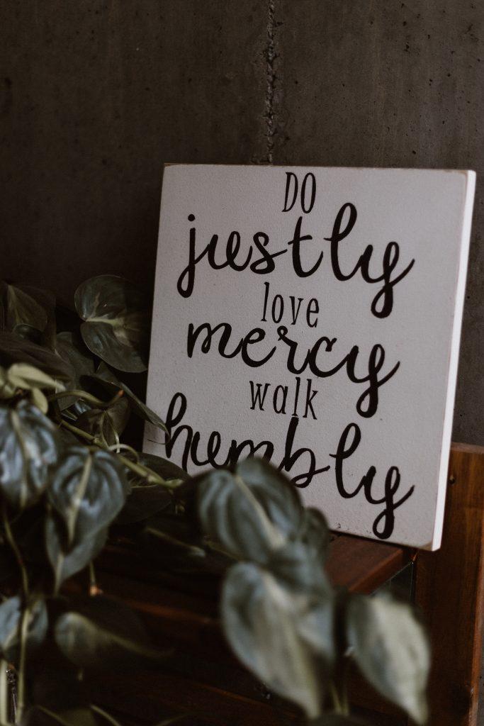 Do justly, love mercy, walk humbly