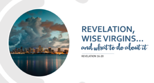 Revelation, Wise Virgins, and What to Do About It